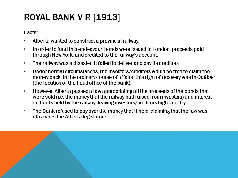 Royal Bank v R [1913] Facts: Alberta wanted to construct a provincial railway.